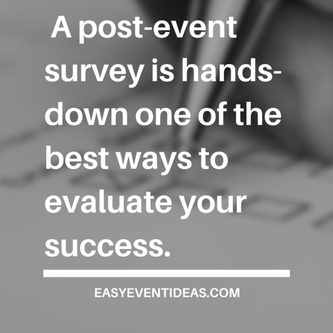 A post-event survey is hands-down one of the best ways to evaluate your success.