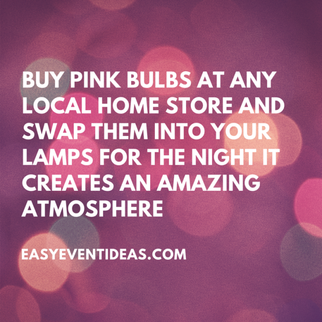 Buy pink bulbs at any local home store and swap them into your lamps for the night it creates an amazing atmosphere