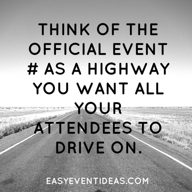 Think of the official event # as a highway you want all your attendees to drive on.