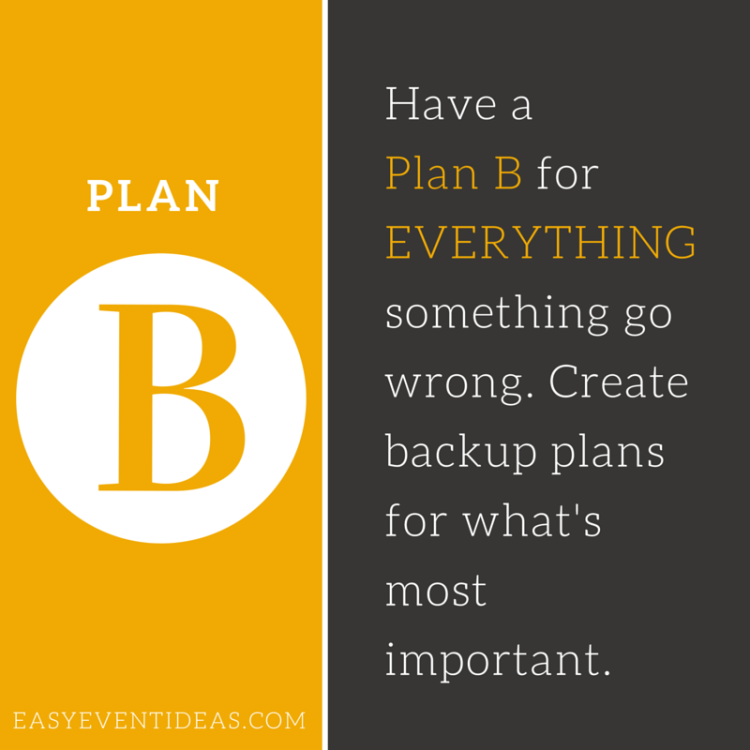 Have a Plan B for EVERYTHING something go wrong. Create backup plans for what's most important.