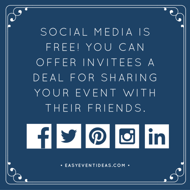 Social media is free! You can offer invitees a deal for sharing your event with their friends.