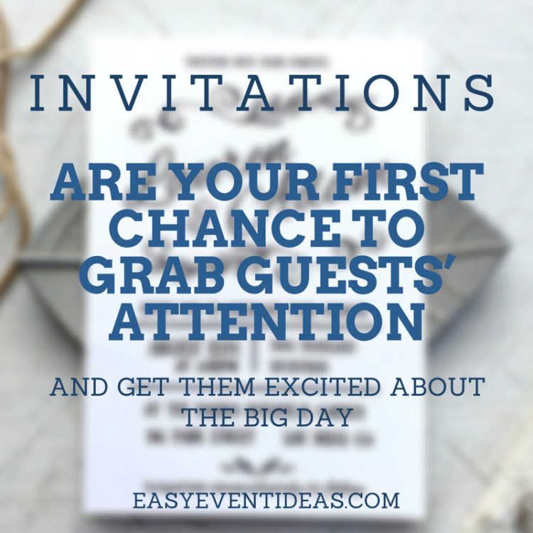 Invitations are your first chance to grab guests' attention and get them excited about the big day.
