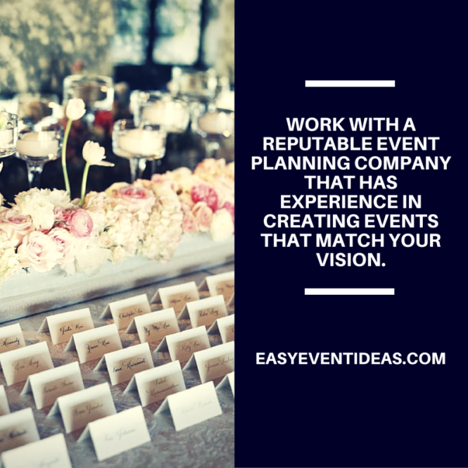 Work with a reputable event planning company that has experience in creating events that match your vision.
