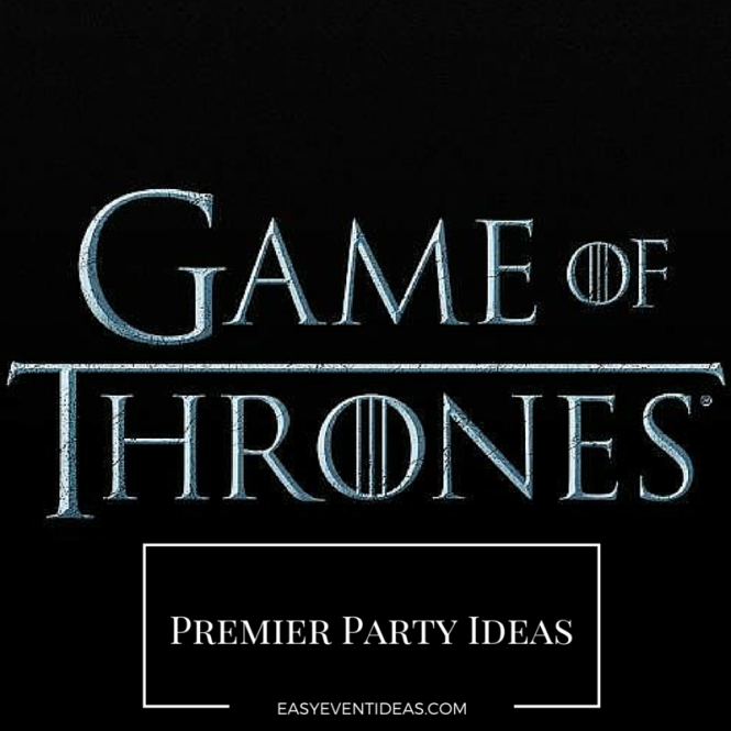 Game of Thrones Premier Party Ideas